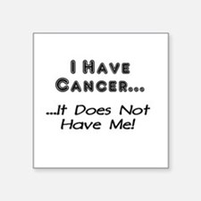 I Have Cancer It Does Not Have Me Square Sticker