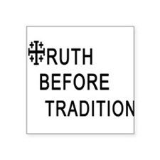 TRUTH BEFORE TRADITION Square Sticker