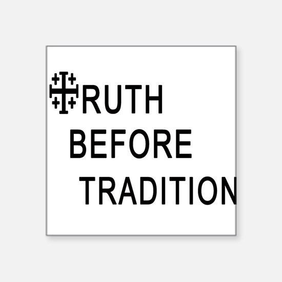 TRUTH BEFORE TRADITION Square Sticker