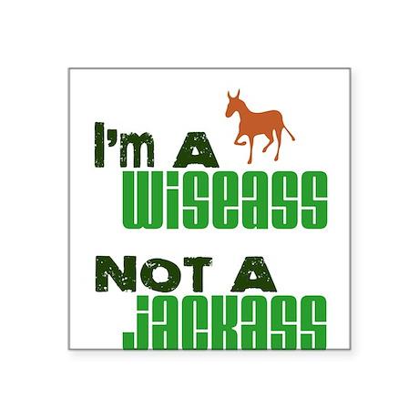 """""""Wiseass, Not Jackass"""" Square Sticker"""