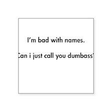 Call you dumbass Square Sticker