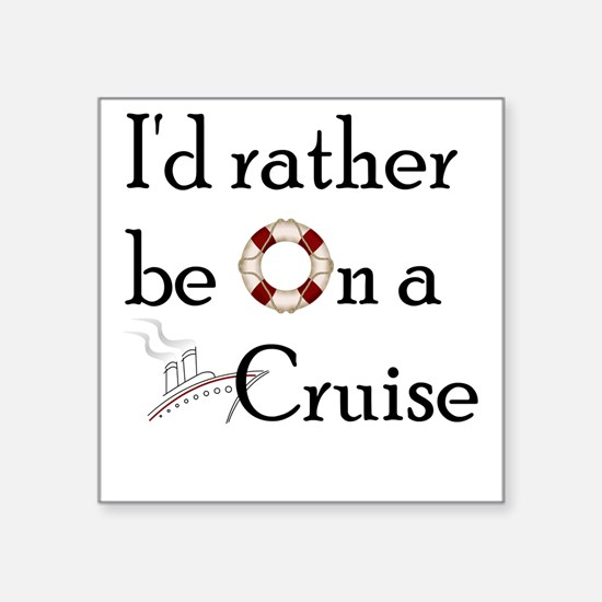 I'd Rather Cruise-2 Square Sticker