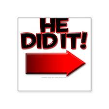 He did it Square Sticker