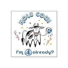 """Holy Cow! I'm 4 already?"" Square Sticker"