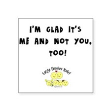 Me and not you Square Sticker