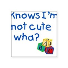 Know's I'm not cute wha? Square Sticker