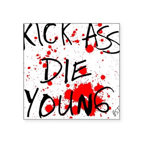 Kick Ass, Die Young Square Sticker