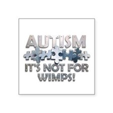 Autism: Not For Wimps! Square Sticker