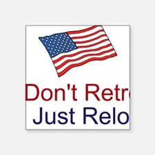 Don't Retreat Just Reload Square Sticker