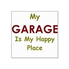 My Garage is my Happy Place Square Sticker