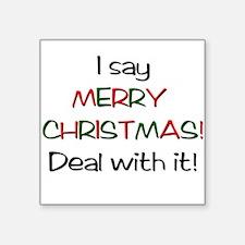 I say MERRY CHRISTMAS! Square Sticker