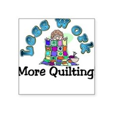 Less work more quilting Square Sticker