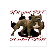 If It Aint Pit It Aint Shit Square Sticker