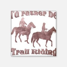 I'd rather be Trail Riding - Square Sticker