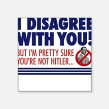 I Disagree With You, But... Square Sticker