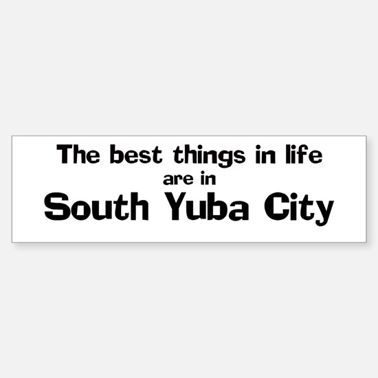 South Yuba City: Best Things Bumper Bumper Bumper Sticker