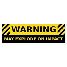 May Explode On Impact Bumper Bumper Sticker