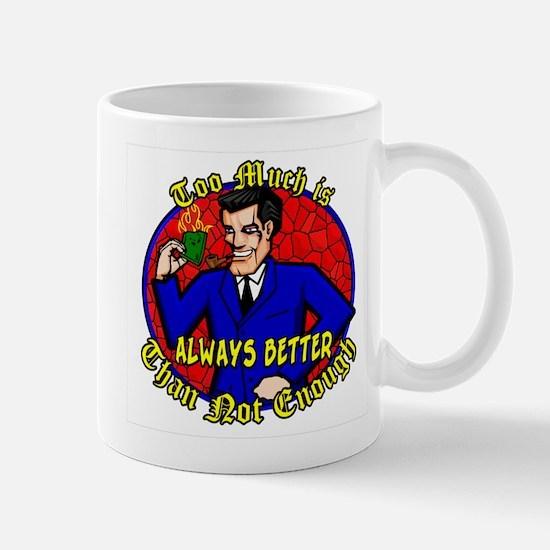 Too Much is Always Better Dobbs-Mug Mug