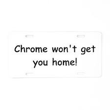 Chrome Won't Get You Home Aluminum License Plate