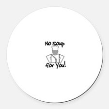 No Soup for You! Round Car Magnet