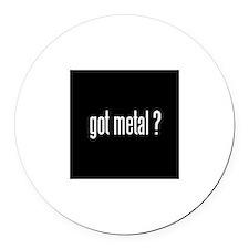 Got Metal? Magnet