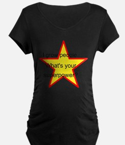 I grow people. Whats your superpower? Maternity T-