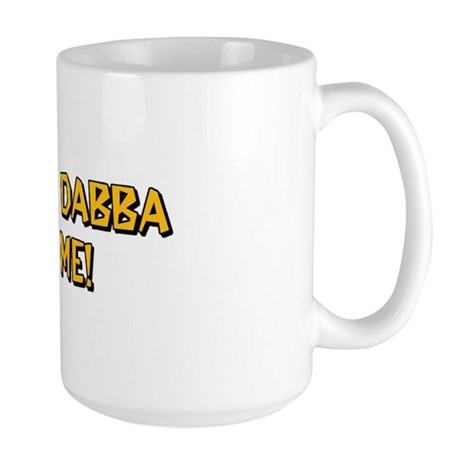 Yabba Dabba Do Me Large Mug