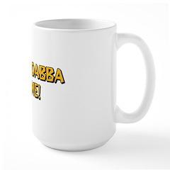 Yabba Dabba Do Me Large Mug