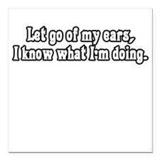 Let go of my ears Square Car Magnet