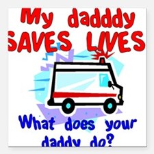 Daddy Saves Lives Ambulance Square Car Magnet