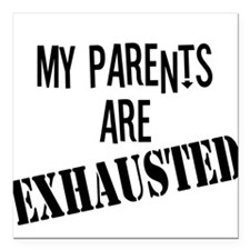 My Parents Are Exhausted Square Car Magnet