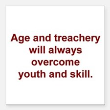 Age and treachery... Square Car Magnet