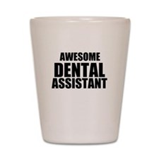Awesome dental assistant Shot Glass