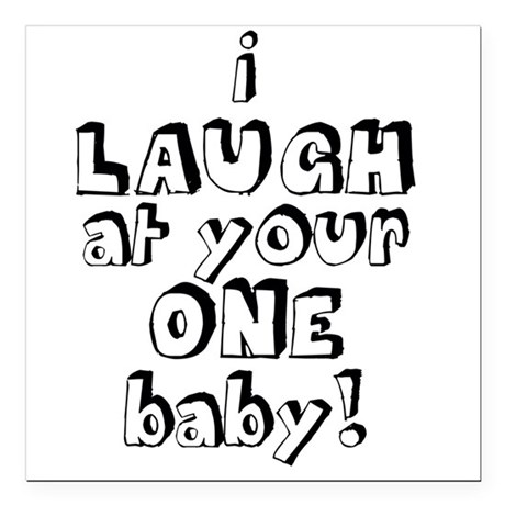 I Laugh at Your ONE Baby Square Car Magnet