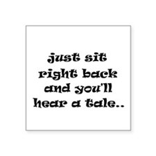 """Just sit right back Square Sticker 3"""" x 3"""""""