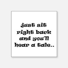 "Just sit right back Square Sticker 3"" x 3"""