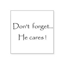 """Dont forget...He cares! Square Sticker 3"""" x 3"""""""