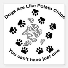 Dogs are like potato chips... Square Car Magnet