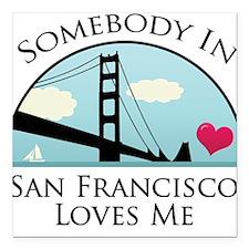 Somebody in San Francisco Loves Me Square Car Magn