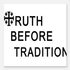 TRUTH BEFORE TRADITION Square Car Magnet