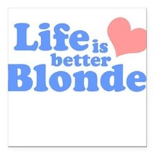 Life is better blonde Square Car Magnet