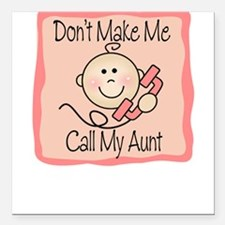 Don't Make Me Call My Aunt Girl Cute Baby Square C