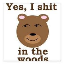 Does a bear shit in the woods? Square Car Magnet