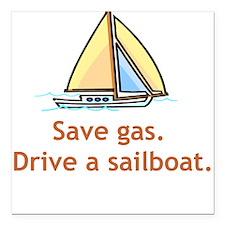 Save gas! Go Sailing! Square Car Magnet