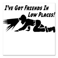 I've got friends in low places Square Car Magnet