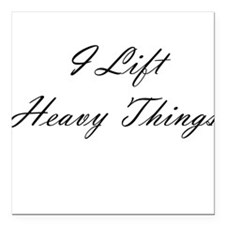 I Lift Heavy Things Square Car Magnet