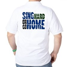 Sing Hard Or Go Home T-Shirt