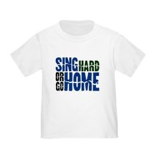 Sing Hard Or Go Home T