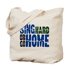 Sing Hard Or Go Home Tote Bag