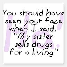 Sister Sells Drugs Square Car Magnet